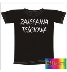 Śmieszna koszulka ZAJEFAJNA TEŚCIOWA