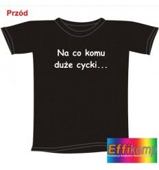 Śmieszna koszulka z dwustronnym napisem NA CO KOMU DUŻE CYCKI...