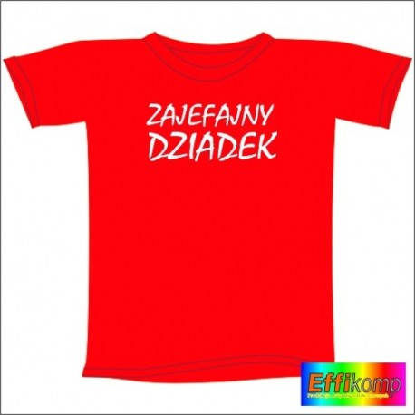 Śmieszna koszulka ZAJEFAJNY DZIADEK