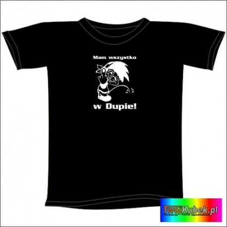 Śmieszna koszulka MAM WSZYSTKO W DUPIE!