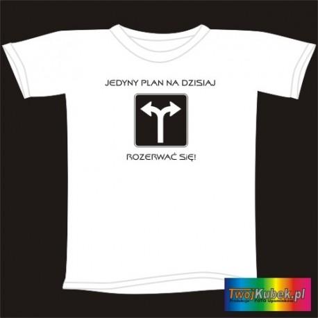 Śmieszna koszulka PLAN NA DZISIAJ