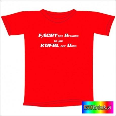 Śmieszna koszulka FACET BEZ BRZUCHA TO JAK KUFEL BEZ UCHA