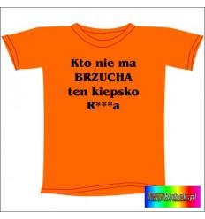 Śmieszna koszulka KTO NIE MA BRZUCHA TEN KIEPSKO R***A